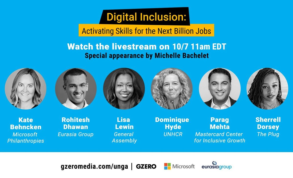 Digital Inclusion: Activating Skills for the Next Billion Jobs. Watch the livestream on 10/7 11am EDT. Panel: Kate Behncken, Rohitesh Dhawan, Lisa Lewin, Dominique Hyde, Parag Mehta, Sherrell Dorsey. Presented by GZERO Media, Microsoft, Eurasia Group.