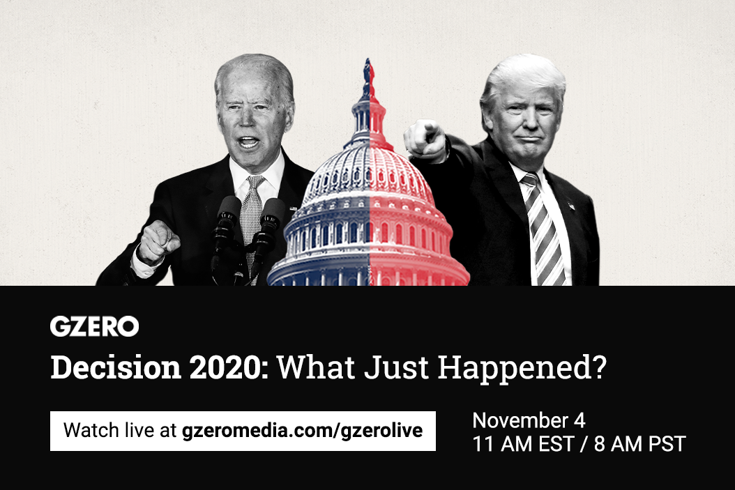 GZERO Live: Decision 2020: What Just Happened? panel discussion November 4 11 AM EST/ 8 AM PST. Watch live at gzeromedia.com/gzerolive