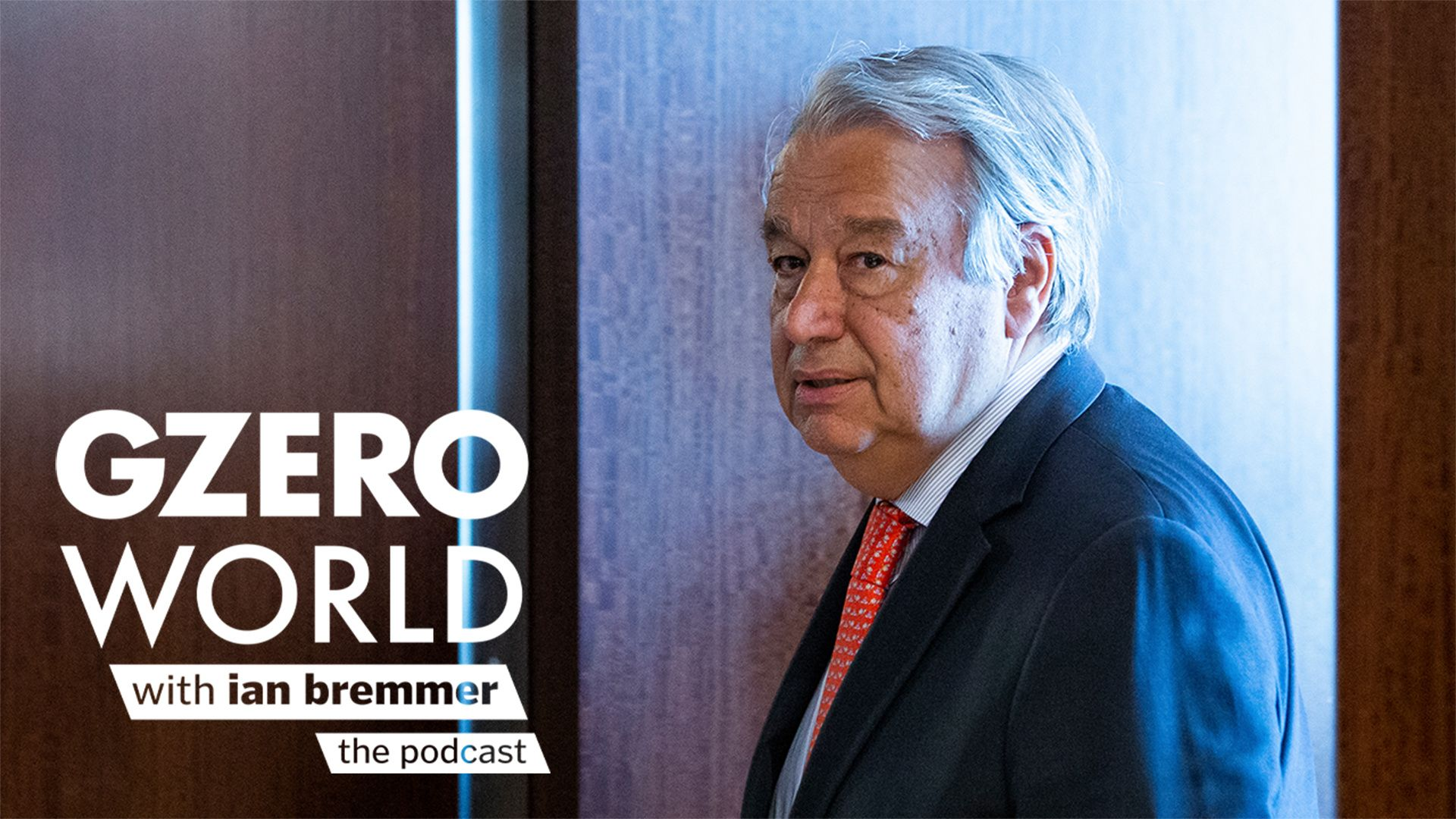 Podcast: Why We Still Need the United Nations with UN Secretary-General António Guterres